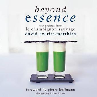 Beyond Essence - New Recipes from Le Champignon Sauvage by David Everi
