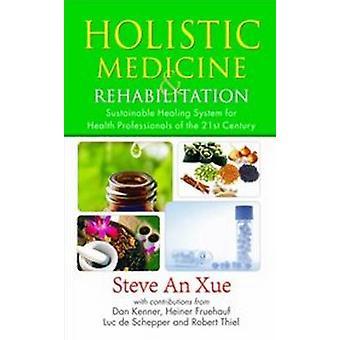 Holistic Medicine & Rehabilitation by Steve An Xue - 978287491004