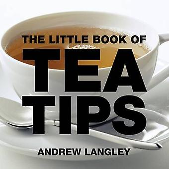 The Little Book of Tea Tips von Andrew Langley - 9781904573326 Buch