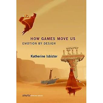 How Games Move Us by Isbister
