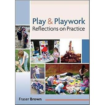 Play and Playwork 101 Stories of Children Playing by Fraser Brown