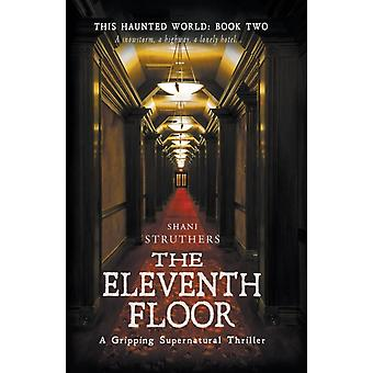 This Haunted World Book Two The Eleventh Floor by Struthers & Shani