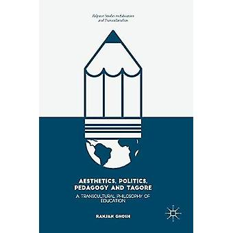 Aesthetics Politics Pedagogy and Tagore by Ranjan Ghosh