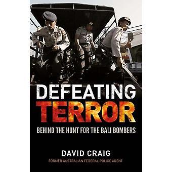 Het verslaan van terreur achter de jacht op de Bali bommenwerpers door David Craig