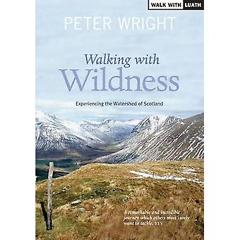 Walking with Wildness Experiencing the Watershed of Scotland par Peter Wright