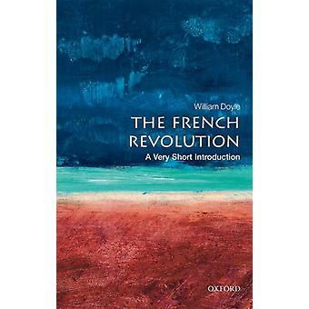 The French Revolution A Very Short Introduction by Doyle & William Emeritus Professor of History and Senior Research Fellow at the University of Bristol