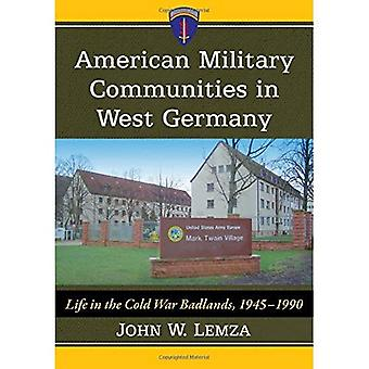American Military Communities in West Germany: Life on the Cold War Badlands, 1945-1990
