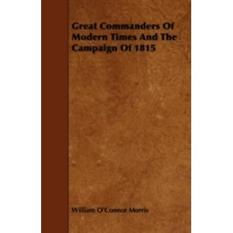 Great Commanders of Modern Times and the Campaign of 1815 by Morris & William OConnor