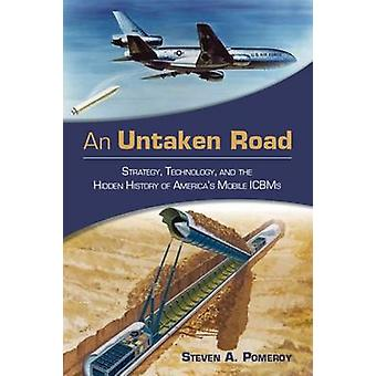 An Untaken Road - Strategy - Technology - and the Hidden History of Am