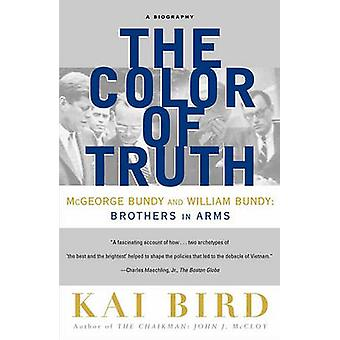 The Color of Truth McGeorge Bundy and William Bundy Brothers in Arms by Bird & Kai