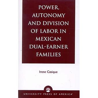 Power Autonomy and Division of Labor in Mexican DualEarner Families by Casique & Irene