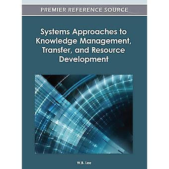 Systems Approaches to Knowledge Management Transfer and Resource Development by Lee & W. B.