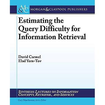 Estimating the Query Difficulty for Information Retrieval by Carmel & David