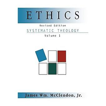 Systematic Theology Volume 1 Ethics Revised Edition by McClendon & James William & Jr.