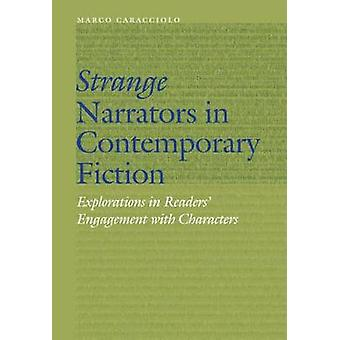 Strange Narrators in Contemporary Fiction Explorations in Readers Engagement with Characters by Caracciolo & Marco