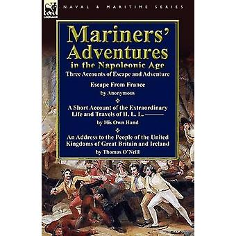 Mariners Adventures in the Napoleonic Age Three Accounts of Escape and Adventure by ONeill & Thomas