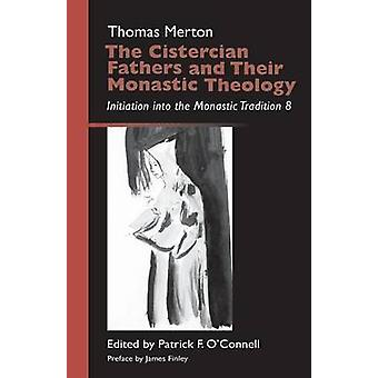 Cistercian Fathers and Their Monastic Theology Initiation Into the Monastic Tradition 8 by Merton & Thomas