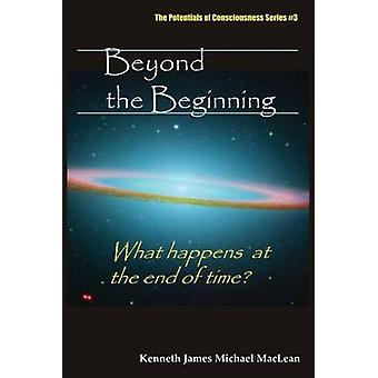 Beyond the Beginning by MacLean & Kenneth James