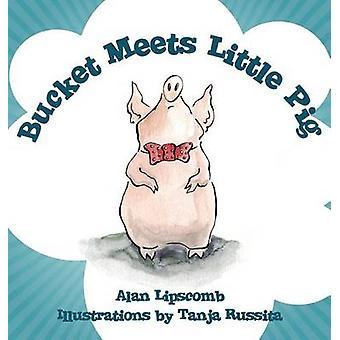 Bucket Meets Little Pig by Lipscomb & Alan