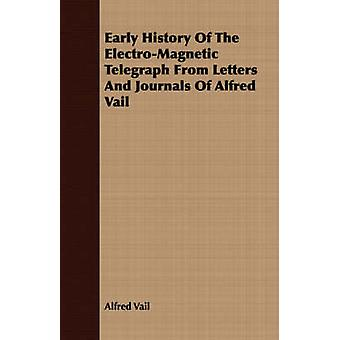 Early History Of The ElectroMagnetic Telegraph From Letters And Journals Of Alfred Vail by Vail & Alfred
