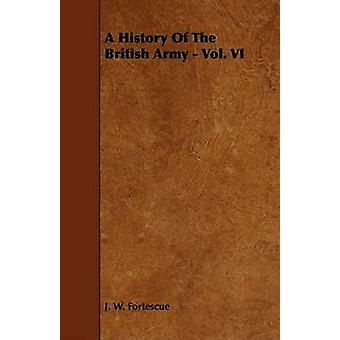 A History Of The British Army  Vol. VI by Fortescue & J. W.