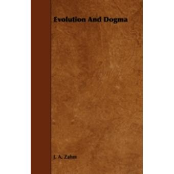 Evolution and Dogma by Zahm & J. A.