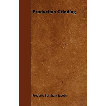Production Grinding by Jacobs & Frederic Burnham