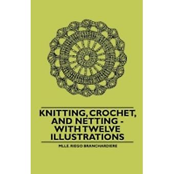 Knitting Crochet and Netting  With Twelve Illustrations by Branchardiere & Mlle. Riego