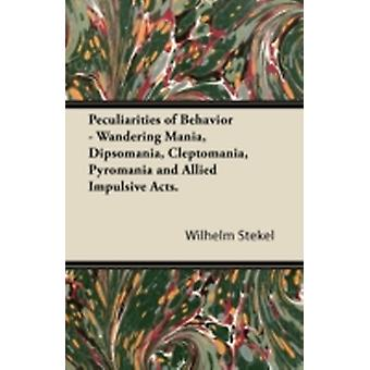 Peculiarities of Behavior  Wandering Mania Dipsomania Cleptomania Pyromania and Allied Impulsive Acts. by Stekel & Wilhelm