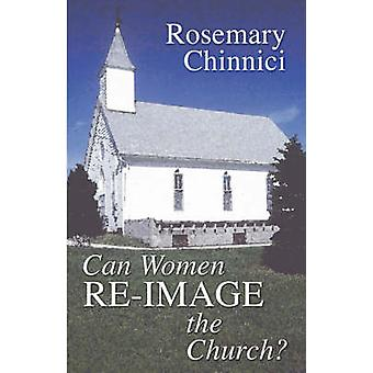 Can Women ReImage the Church by Chinnici & Rosemary