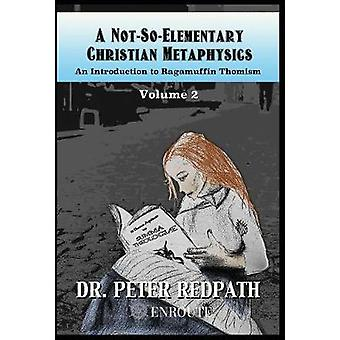 A NotSoElementary Christian Metaphysics  Volume Two by Redpath & Peter