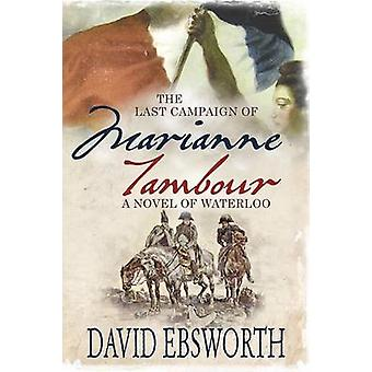The Last Campaign of Marianne Tambour A Novel of Waterloo by Ebsworth & David