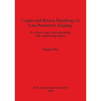 Copper and Bronze Metallurgy in Late Prehistoric Xinjiang Its cultural context and relationship with neighbouring regions by Mei & Jianjun