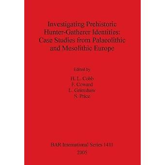 Investigating Prehistoric HunterGatherer Identities Case Studies from Palaeolithic and Mesolithic Europe by Cobb & H. L.