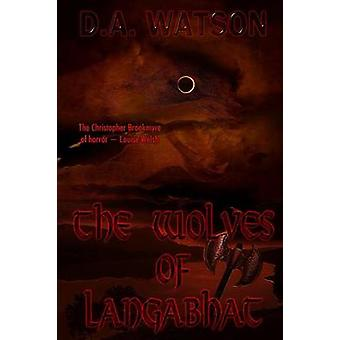 The Wolves of Langabhat by Watson & D A