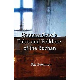 Sanners Gows Tales and Folklore of the Buchan by Hutchison & Pat