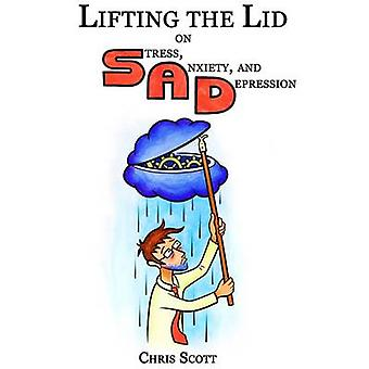 Lifting The Lid On Stress Anxiety And Depression by Scott & Chris