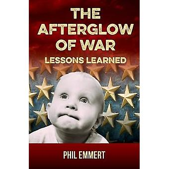 The Afterglow of War Lessons Learned by Emmert & Phil