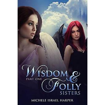 Wisdom  Folly Sisters Part One by Harper & Michele Israel