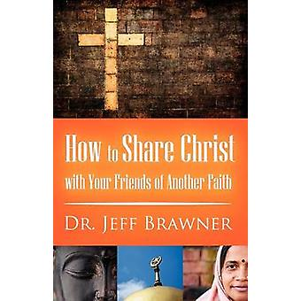 How to Share Christ with Your Friends of Another Faith by Brawner & Jeff