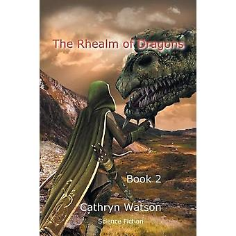 The Rhealm of Dragons Book 2 by Watson & Cathryn
