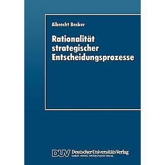 Rationalitt strategischer Entscheidungsprozesse  Ein strukturationstheoretisches Konzept by Becker & Albrecht