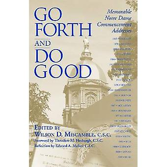 Go Forth and Do Good - Memorable Notre Dame Commencement Addresses by