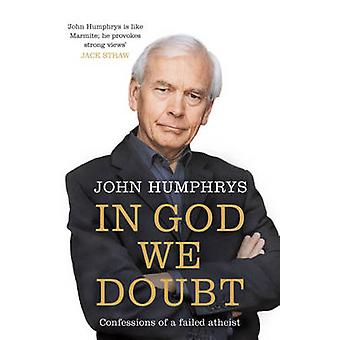In God We Doubt - Confessions of a Failed Atheist by John Humphrys - 9