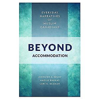 Beyond Accommodation - Everyday Narratives of Muslim Canadians by Jenn