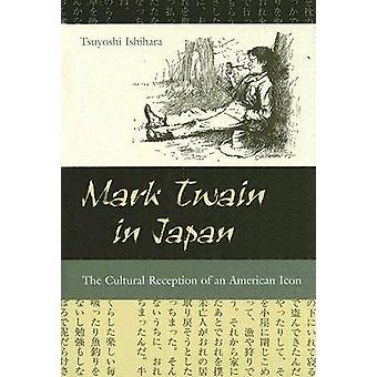 Mark Twain in Japan - The Cultural Reception of an American Icon by Ts