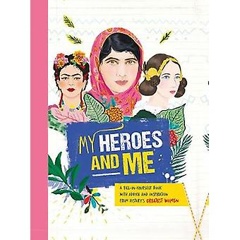 My Heroes and Me - A fill-in-yourself book with advice and inspiration