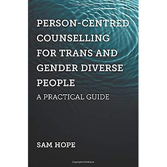 Person-Centred Counselling for Trans and Gender Diverse People - A Pra