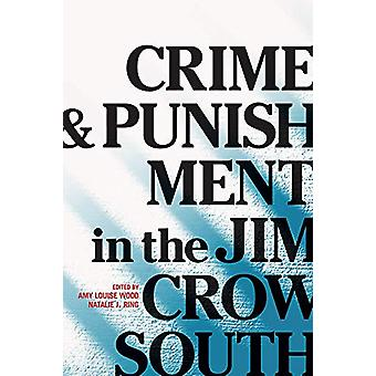 Crime and Punishment in the Jim Crow South by Amy Louise Wood - 97802