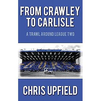 Fra Crawley til Carlisle et trawl omkring League to af Chris Upfield